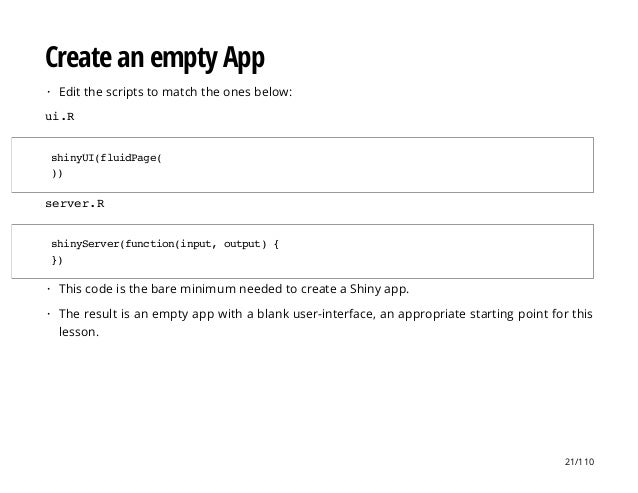 Create an empty App ui.R server.R Edit the scripts to match the ones below:· shinyUI(fluidPage( )) shinyServer(function(in...