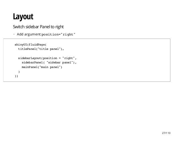 "Layout Switch sidebar Panel to right Add argument:position=""right""· shinyUI(fluidPage( titlePanel(""titlepanel""), sidebarLa..."