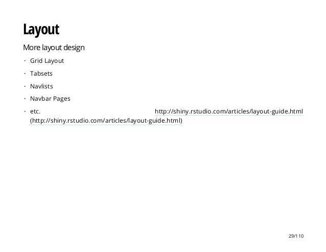 Layout More layout design Grid Layout Tabsets Navlists Navbar Pages etc. http://shiny.rstudio.com/articles/layout-guide.ht...