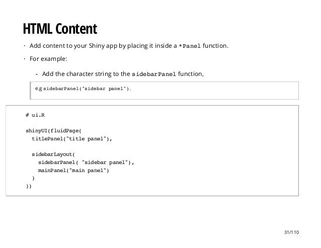 """HTML Content Add content to your Shiny app by placing it inside a *Panelfunction. For example: e.g sidebarPanel(""""sidebar p..."""
