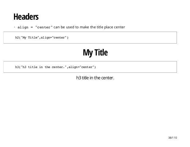 """Headers My Title h3 title in the center. align = """"center""""can be used to make the title place center· h2(""""MyTitle"""",align=""""c..."""