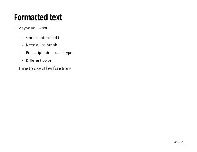 Formatted text Maybe you want: Time to use other functions · some content bold Need a line break Put script into special t...