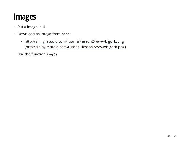 Images Put a image in UI Download an image from here: Use the function img() · · http://shiny.rstudio.com/tutorial/lesson2...