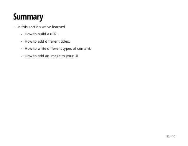 Summary In this section we've learned· How to build a ui.R. How to add different titles. How to write different types of c...