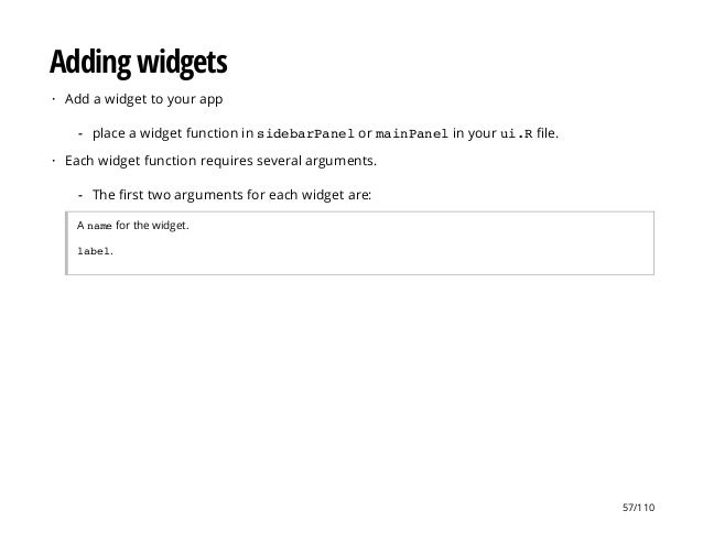 Adding widgets Add a widget to your app Each widget function requires several arguments. A namefor the widget. label. · pl...