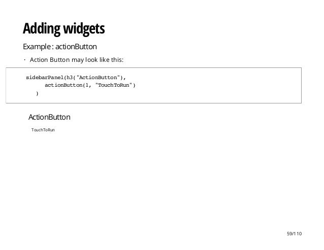 """ActionButton TouchToRun Adding widgets Example : actionButton Action Button may look like this:· sidebarPanel(h3(""""ActionBu..."""