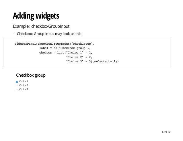 Checkbox group Choice 1 Choice 2 Choice 3 Adding widgets Example : checkboxGroupInput Checkbox Group Input may look as thi...
