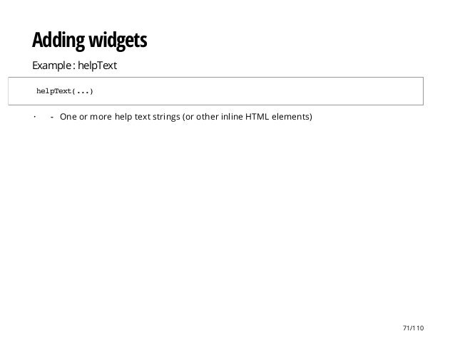 Adding widgets Example : helpText helpText(...) · One or more help text strings (or other inline HTML elements)- 71/110