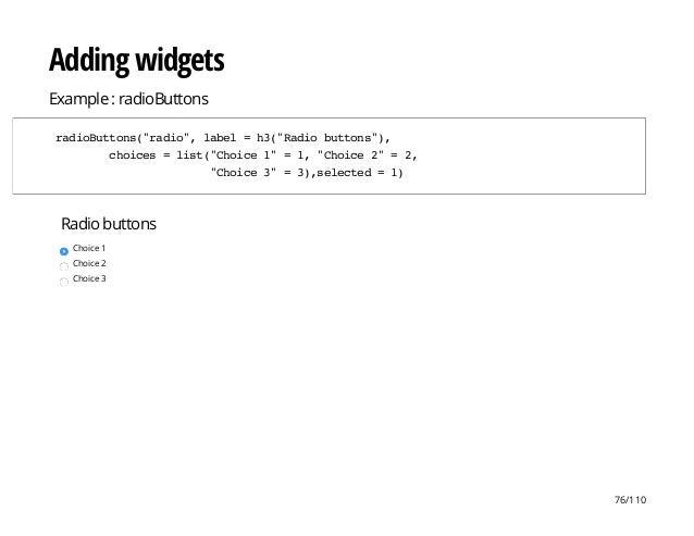 "Radio buttons Choice 1 Choice 2 Choice 3 Adding widgets Example : radioButtons radioButtons(""radio"",label=h3(""Radiobuttons..."