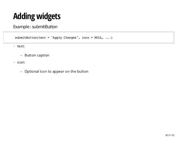 """Adding widgets Example : submitButton submitButton(text=""""ApplyChanges"""",icon=NULL,...) text: icon: · Button caption- · Opti..."""