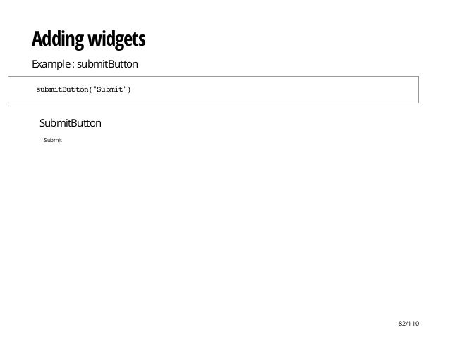 """SubmitButton Submit Adding widgets Example : submitButton submitButton(""""Submit"""") 82/110"""
