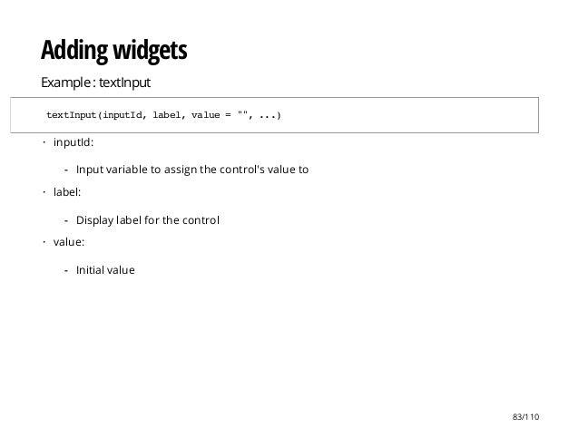 """Adding widgets Example : textInput textInput(inputId,label,value="""""""",...) inputId: label: value: · Input variable to assign..."""