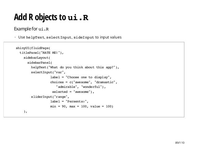 Add R objects to ui.R Example for ui.R Use helpText, selectInput, sideInputto input values· shinyUI(fluidPage( titlePanel(...