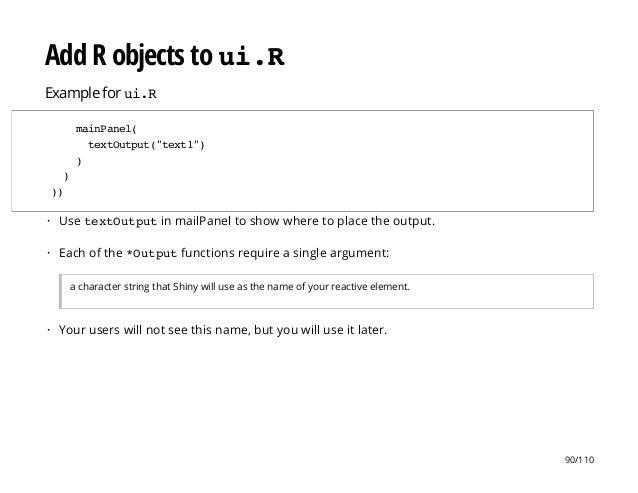 "Add R objects to ui.R Example for ui.R mainPanel( textOutput(""text1"") ) ) )) Use textOutputin mailPanel to show where to p..."