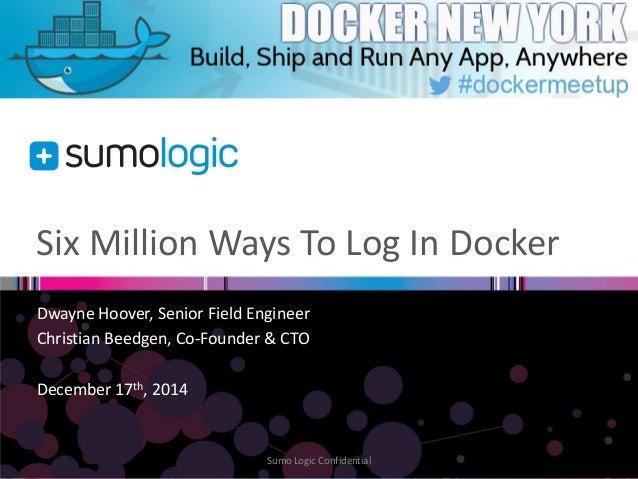 Six Million Ways To Log In Docker Dwayne Hoover, Senior Field Engineer Christian Beedgen, Co-Founder & CTO December 17th, ...