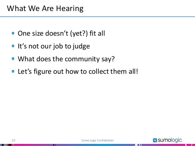 One size doesn't (yet?) fit all It's not our job to judge What does the community say? Let's figure out how to collect the...