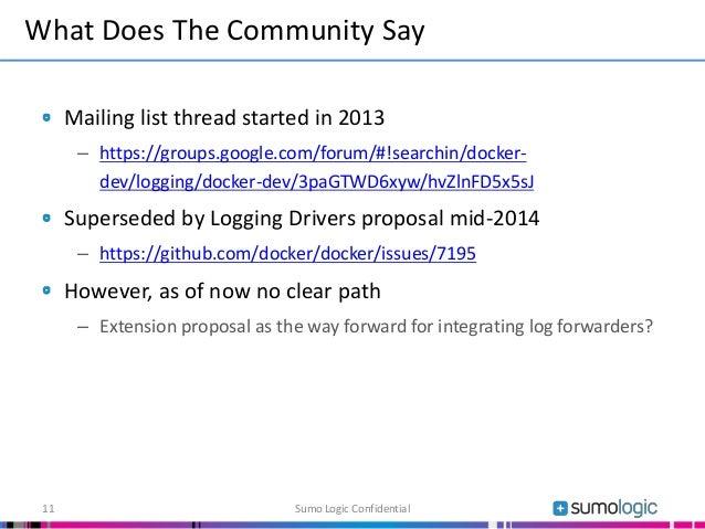 Mailing list thread started in 2013 – https://groups.google.com/forum/#!searchin/docker- dev/logging/docker-dev/3paGTWD6xy...
