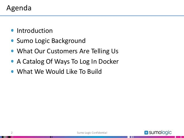 Introduction Sumo Logic Background What Our Customers Are Telling Us A Catalog Of Ways To Log In Docker What We Would Like...