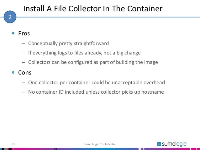 Pros – Conceptually pretty straightforward – If everything logs to files already, not a big change – Collectors can be con...