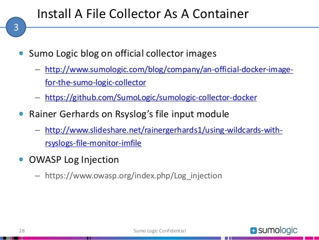 Sumo Logic blog on official collector images – http://www.sumologic.com/blog/company/an-official-docker-image- for-the-sum...