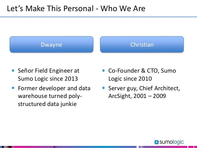 Señor Field Engineer at Sumo Logic since 2013 Former developer and data warehouse turned poly- structured data junkie Let'...