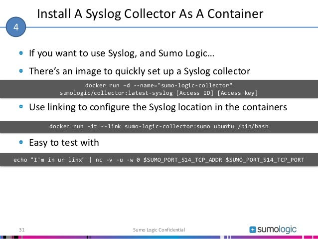 If you want to use Syslog, and Sumo Logic… There's an image to quickly set up a Syslog collector Use linking to configure ...