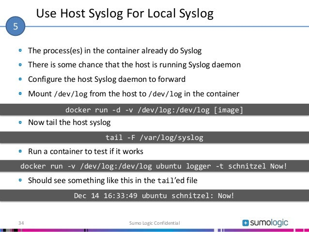 The process(es) in the container already do Syslog There is some chance that the host is running Syslog daemon Configure t...