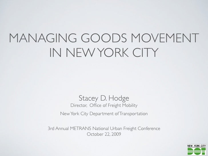 MANAGING GOODS MOVEMENT     IN NEW YORK CITY                     Stacey D. Hodge               Director, Office of Freight ...