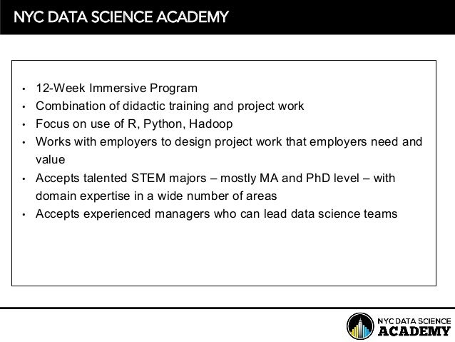 NYC DATA SCIENCE ACADEMY • 12-Week Immersive Program • Combination of didactic training and project work • Focus ...