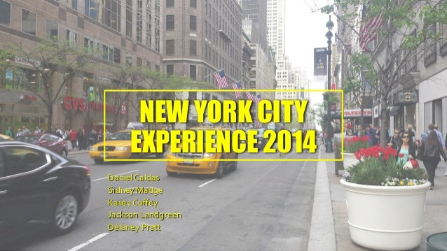 NEW YORK CITY EXPERIENCE 2014 Daniel Caldas Sidney Madge Kasey Coffey Jackson Landgreen Delaney Pratt