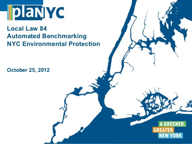 Local Law 84Automated BenchmarkingNYC Environmental ProtectionOctober 25, 2012                               1