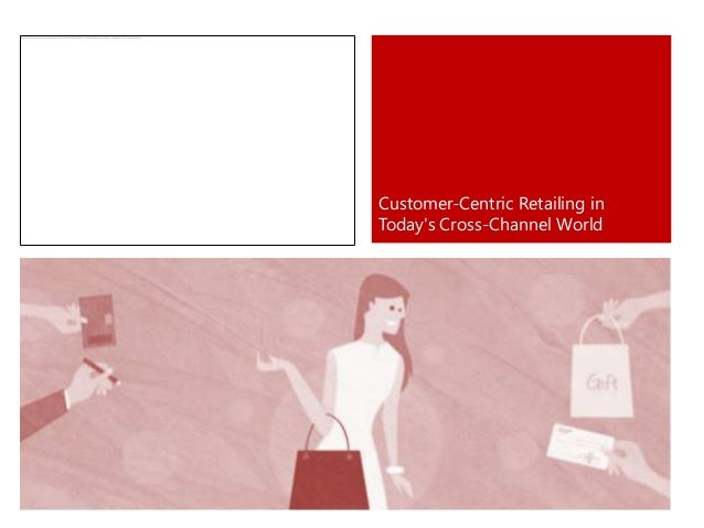 Customer-Centric Retailing inTodays Cross-Channel World
