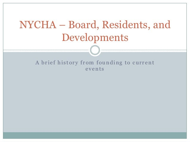 NYCHA – Board, Residents, and      Developments   A brief history from founding to current                     events