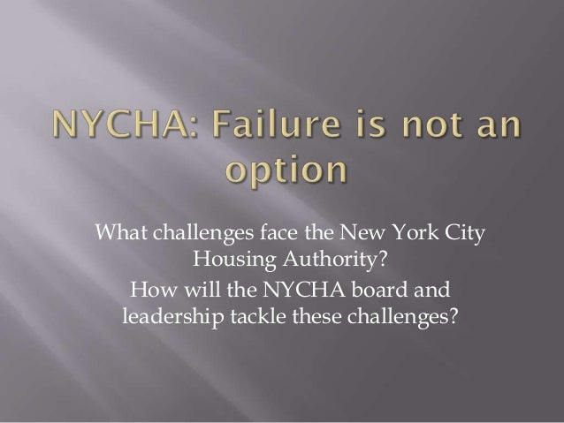 What challenges face the New York City         Housing Authority?  How will the NYCHA board and leadership tackle these ch...