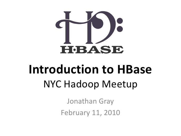 Introduction to HBase   NYC Hadoop Meetup        Jonathan Gray      February 11, 2010