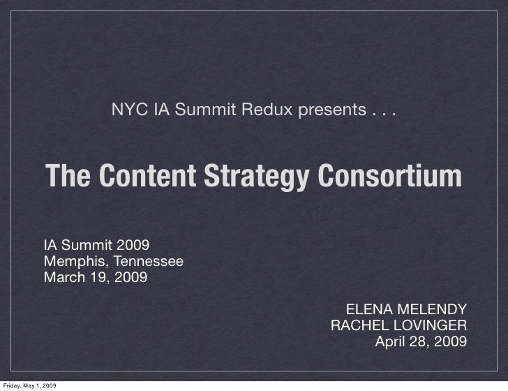NYC IA Summit Redux presents . . .                  The Content Strategy Consortium                IA Summit 2009         ...