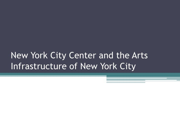 New York City Center and the Arts Infrastructure of New York City<br />