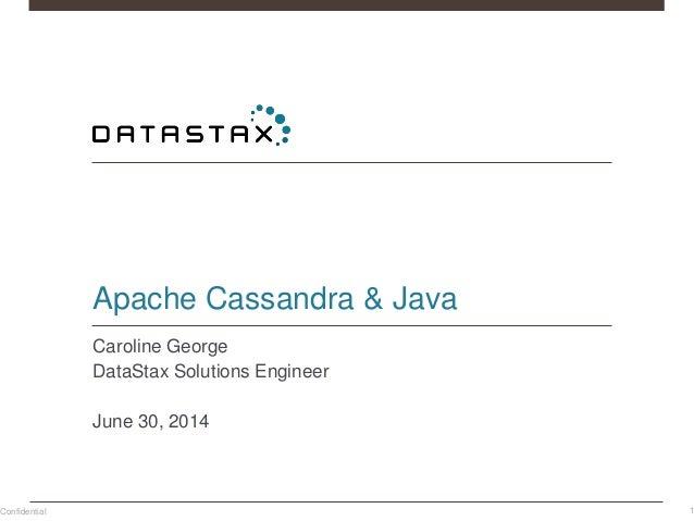 Confidential Apache Cassandra & Java Caroline George DataStax Solutions Engineer June 30, 2014 1