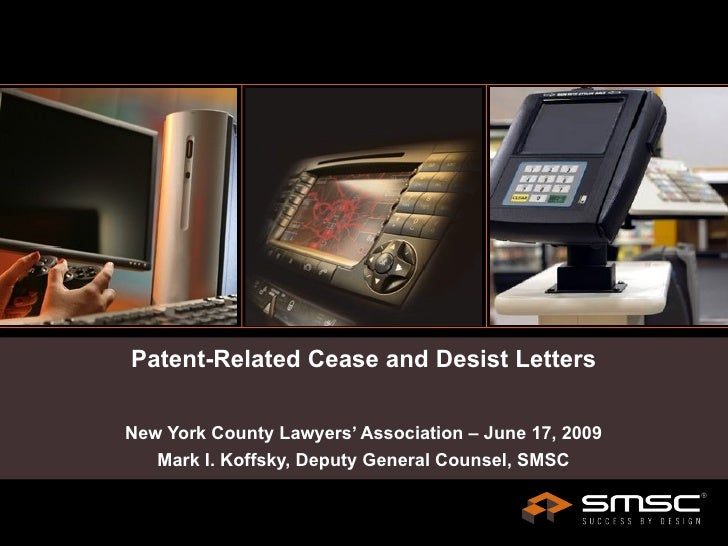 Patent-Related Cease and Desist Letters New York County Lawyers' Association – June 17, 2009 Mark I. Koffsky, Deputy Gener...