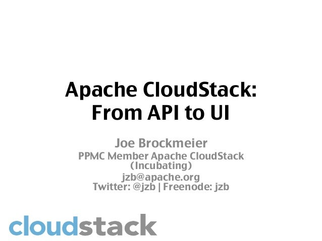 Apache CloudStack:  From API to UI	        Joe Brockmeier	 PPMC Member Apache CloudStack           (Incubating)	         j...