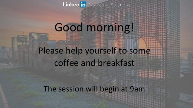 Please help yourself to some coffee and breakfast The session will begin at 9am Good morning!
