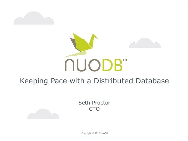 Keeping Pace with a Distributed Database !  Seth Proctor CTO  Copyright © 2013 NuoDB