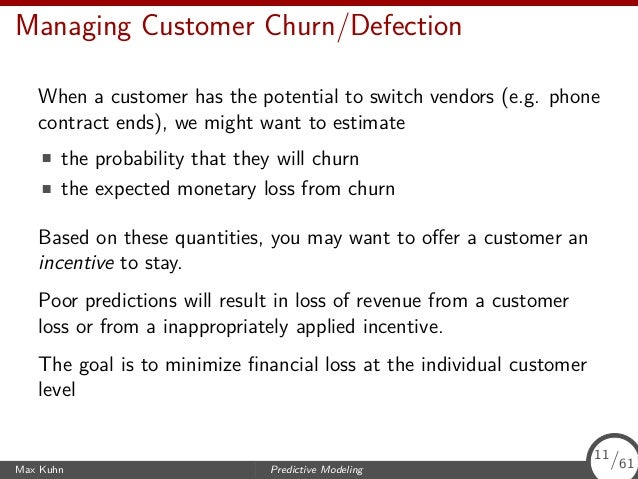 Managing Customer Churn/Defection When a customer has the potential to switch vendors (e.g. phone contract ends), we might...