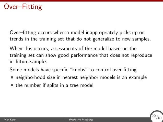 Over–Fitting Over–fitting occurs when a model inappropriately picks up on trends in the training set that do not generalize...
