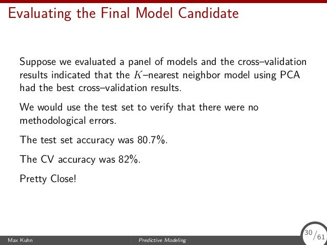 Evaluating the Final Model Candidate Suppose we evaluated a panel of models and the cross–validation results indicated tha...