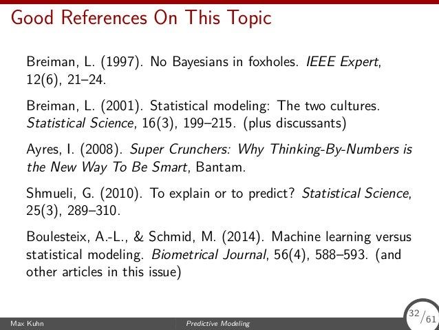 Good References On This Topic Breiman, L. (1997). No Bayesians in foxholes. IEEE Expert, 12(6), 21–24. Breiman, L. (2001)....