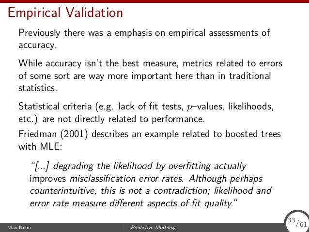 Empirical Validation Previously there was a emphasis on empirical assessments of accuracy. While accuracy isn't the best m...