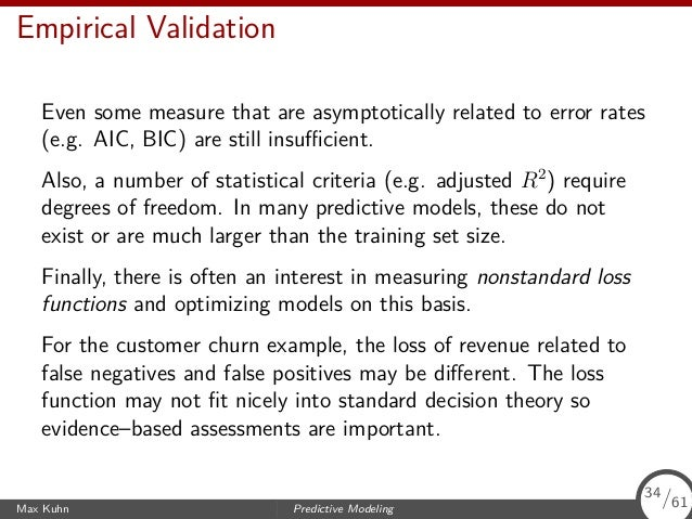 Empirical Validation Even some measure that are asymptotically related to error rates (e.g. AIC, BIC) are still insufficient...