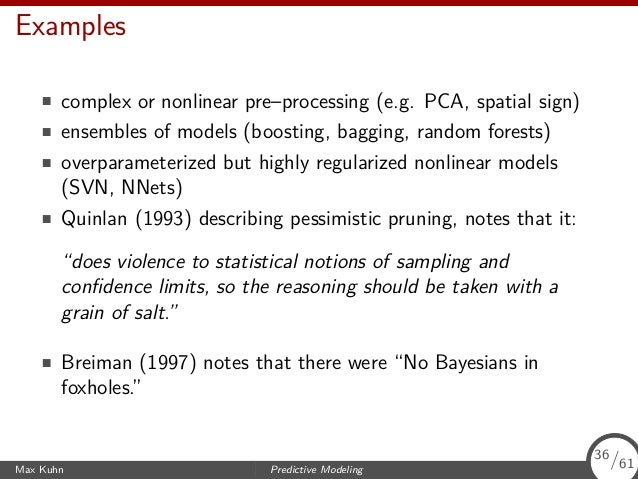 Examples complex or nonlinear pre–processing (e.g. PCA, spatial sign) ensembles of models (boosting, bagging, random fores...