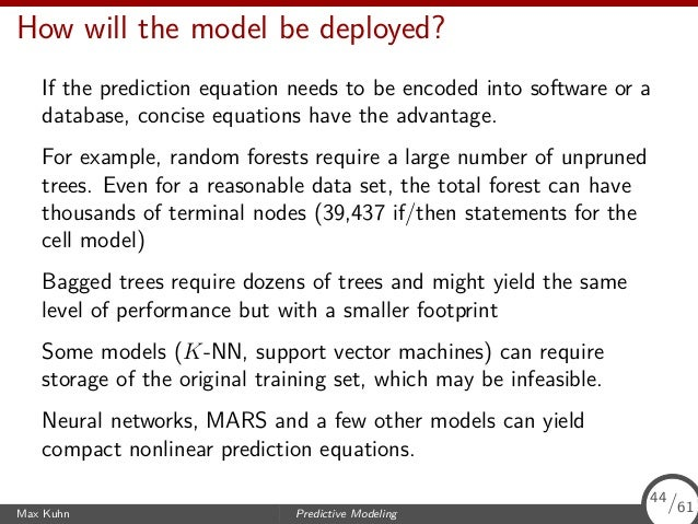 How will the model be deployed? If the prediction equation needs to be encoded into software or a database, concise equati...